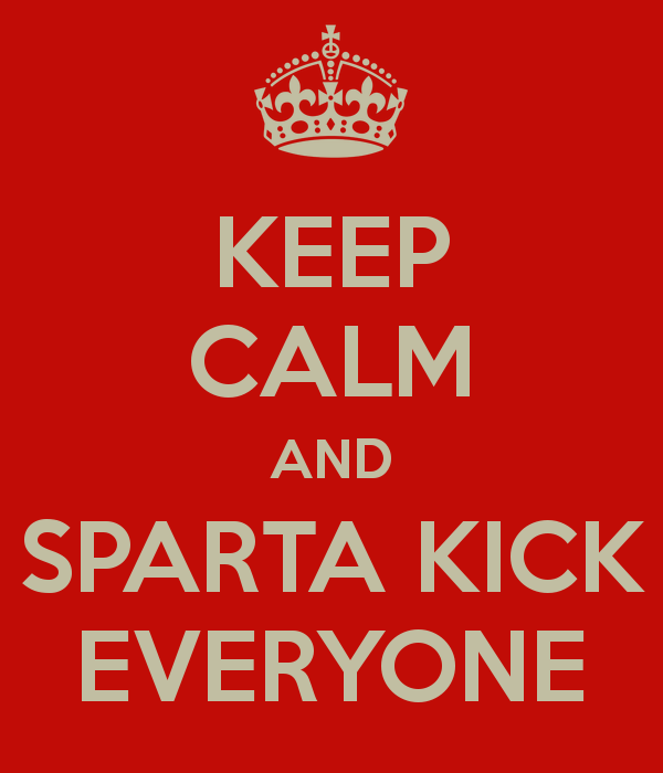 keep-calm-and-sparta-kick-everyone