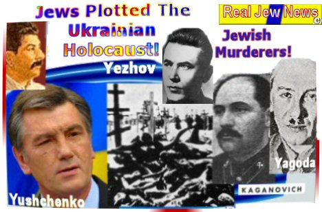 BOLSHEVIK JEWS PLOTTED THE UKRAINIAN HOLOCAUST