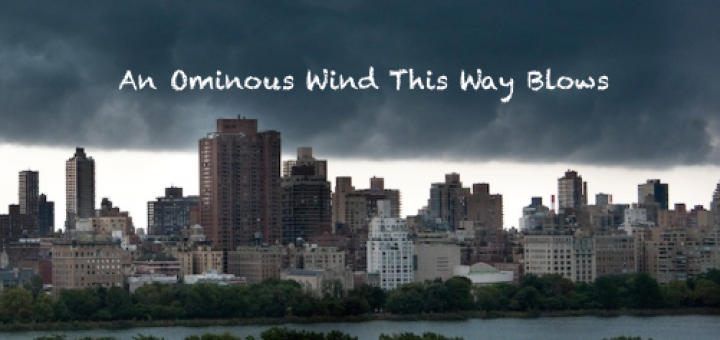 An Ominous Wind This Way Blows