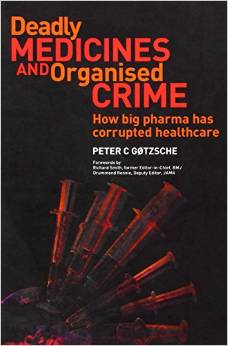 Deadly Medicines and Organised Crime - How Big Pharma Has Corrupted Healthcare