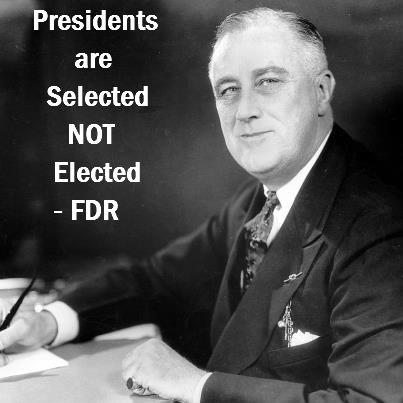 FDR - Presidents are selected, not elected